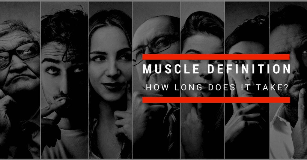 how long does it take to get muscle definition-